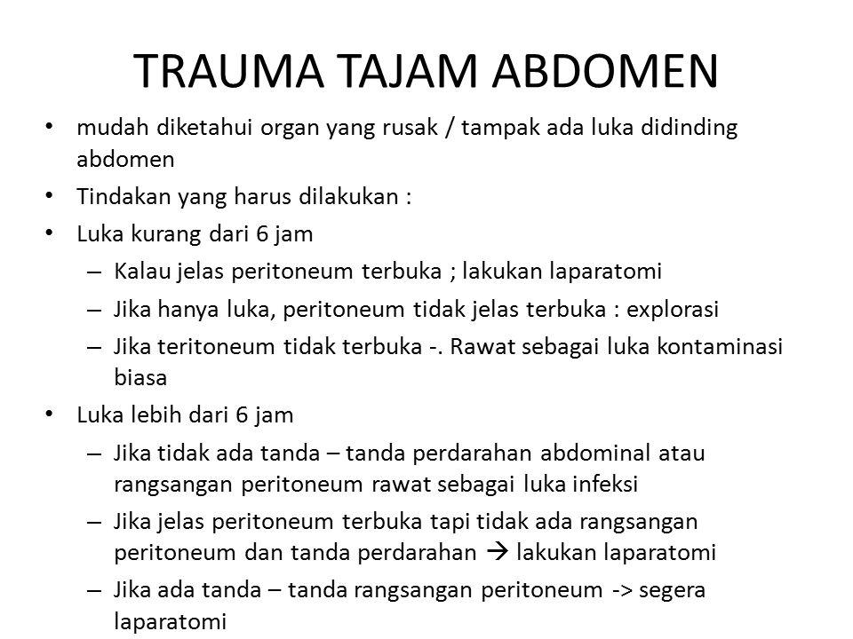 TRAUMA TAJAM ABDOMEN mudah diketahui organ yang rusak / tampak ada luka didinding abdomen. Tindakan yang harus dilakukan :