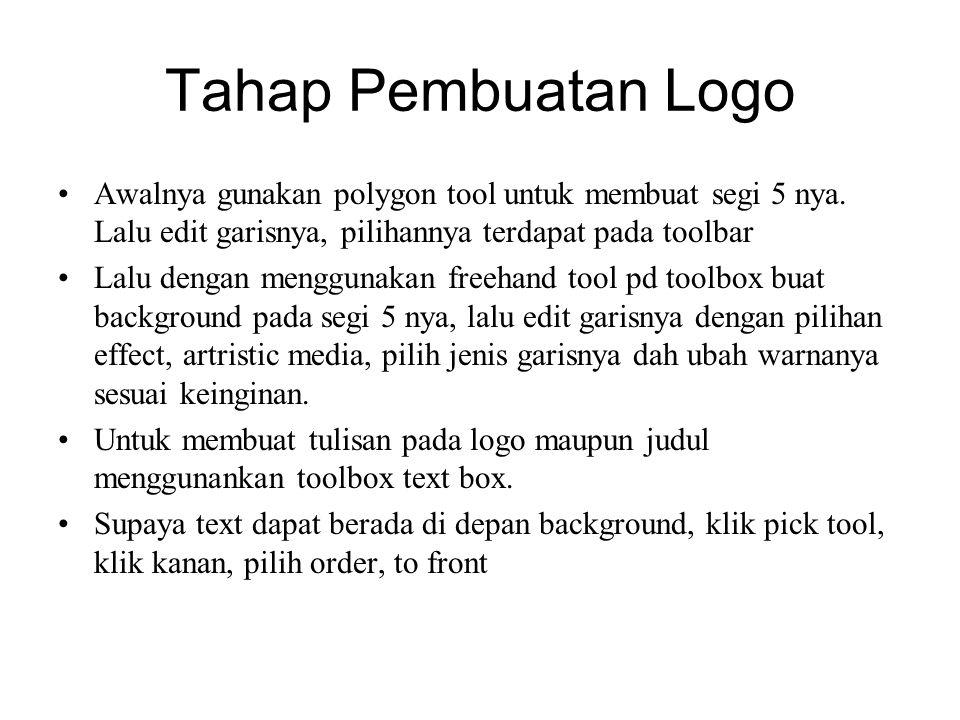 Tahap Pembuatan Logo Awalnya gunakan polygon tool untuk membuat segi 5 nya. Lalu edit garisnya, pilihannya terdapat pada toolbar.