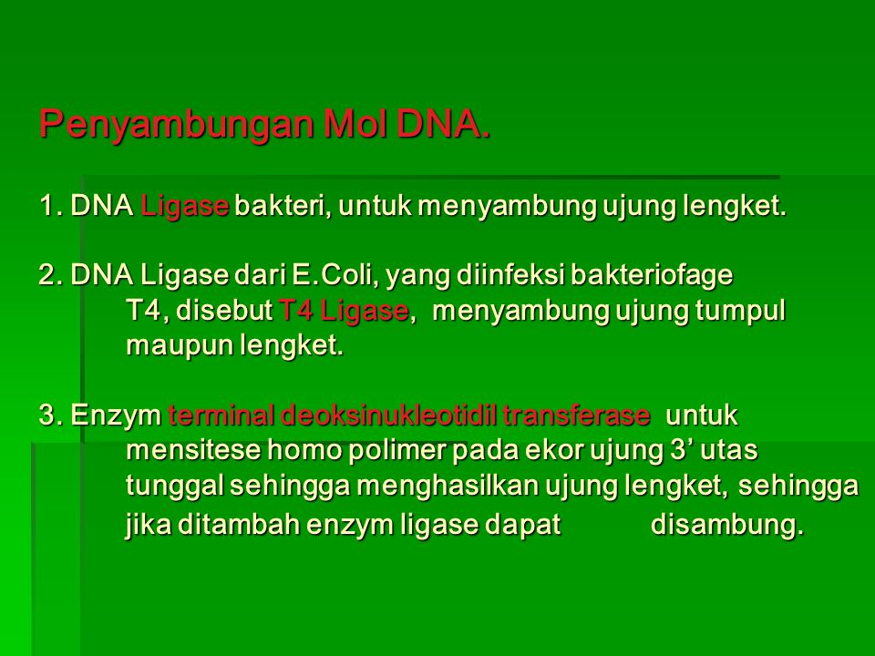 Penyambungan Mol DNA. 1. DNA Ligase bakteri, untuk menyambung ujung lengket.