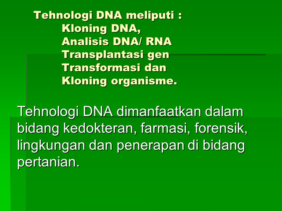 Tehnologi DNA meliputi :. Kloning DNA,. Analisis DNA/ RNA