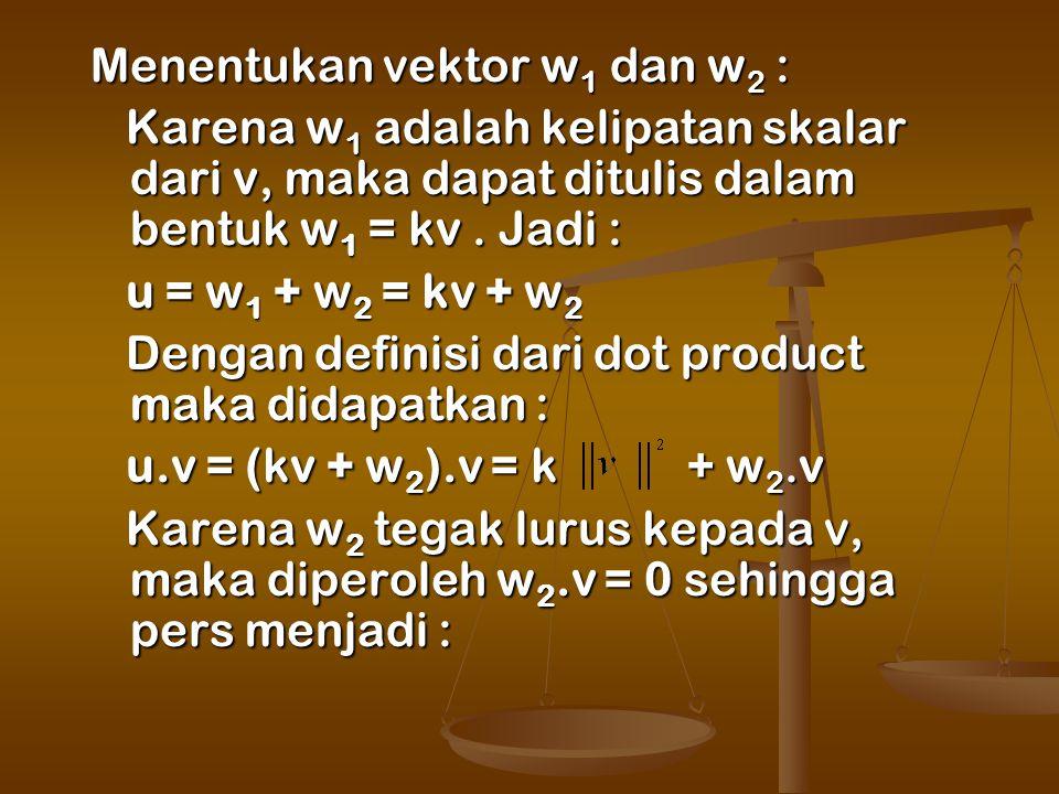 Menentukan vektor w1 dan w2 :