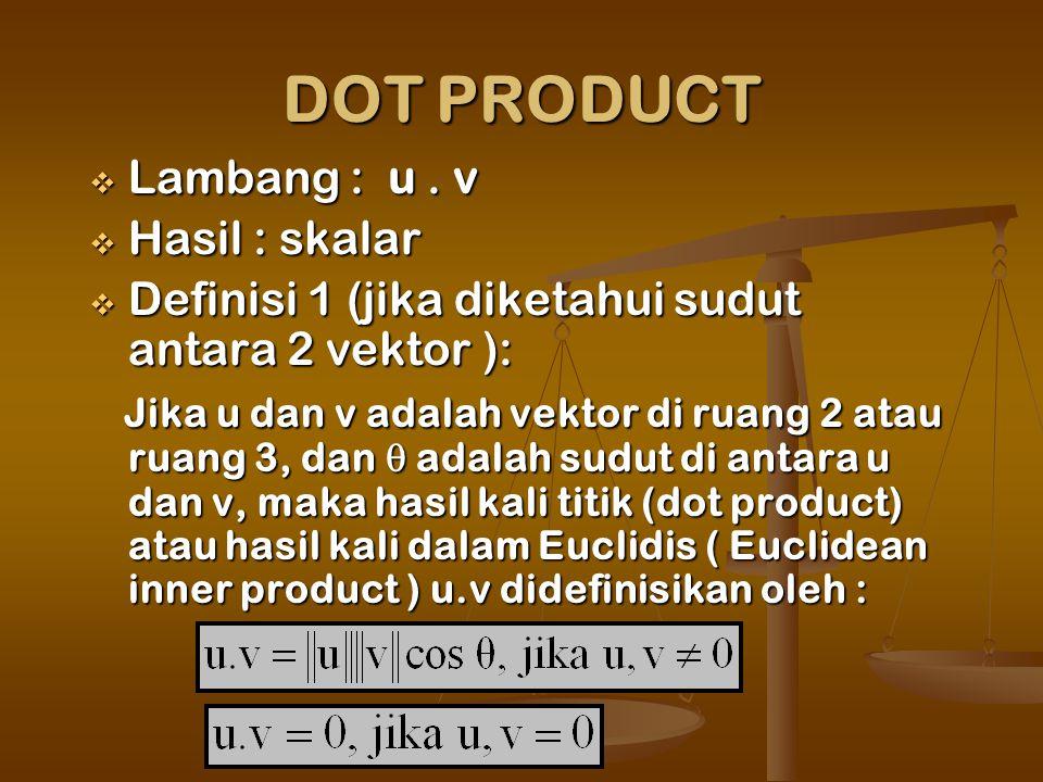 DOT PRODUCT Lambang : u . v Hasil : skalar