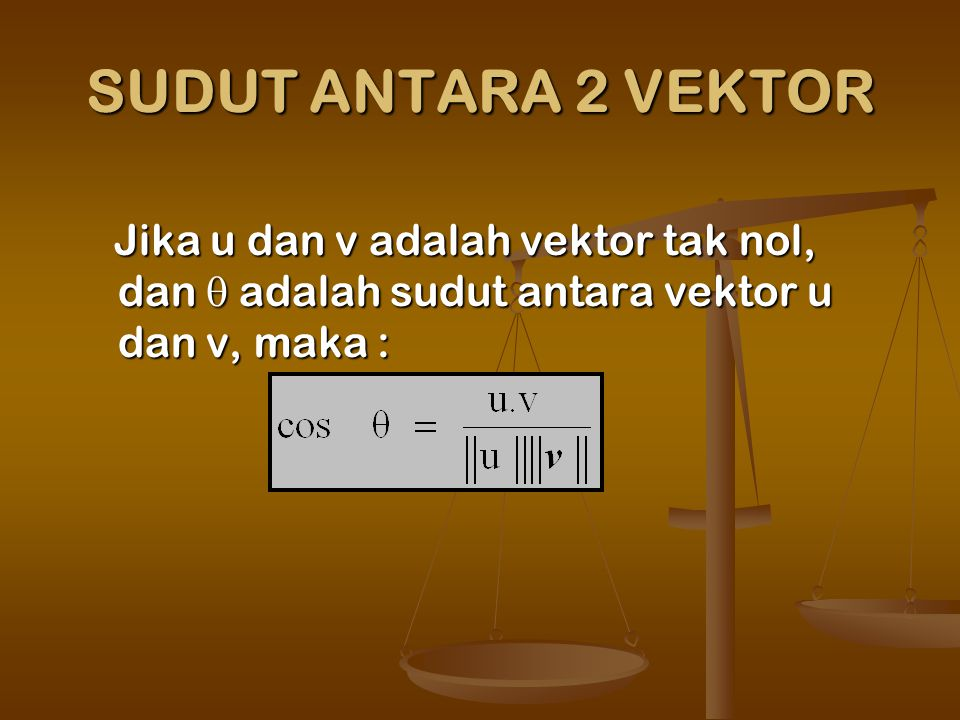 SUDUT ANTARA 2 VEKTOR Jika u dan v adalah vektor tak nol, dan  adalah sudut antara vektor u dan v, maka :