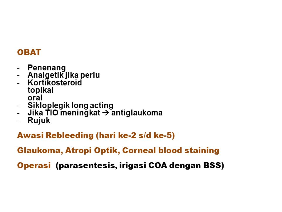 OBAT Penenang. Analgetik jika perlu. Kortikosteroid. topikal. oral. Sikloplegik long acting. Jika TIO meningkat  antiglaukoma.