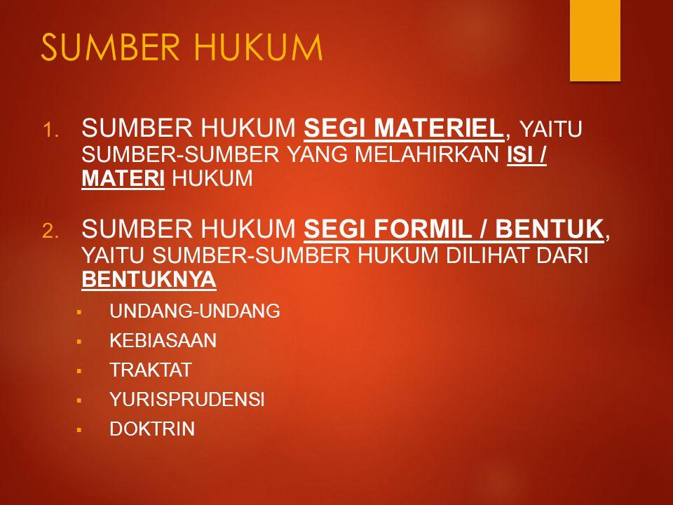 SUMBER HUKUM SUMBER HUKUM SEGI MATERIEL, YAITU SUMBER-SUMBER YANG MELAHIRKAN ISI / MATERI HUKUM.