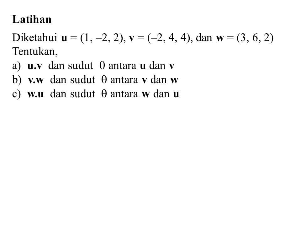 Latihan Diketahui u = (1, –2, 2), v = (–2, 4, 4), dan w = (3, 6, 2) Tentukan, a) u.v dan sudut  antara u dan v.