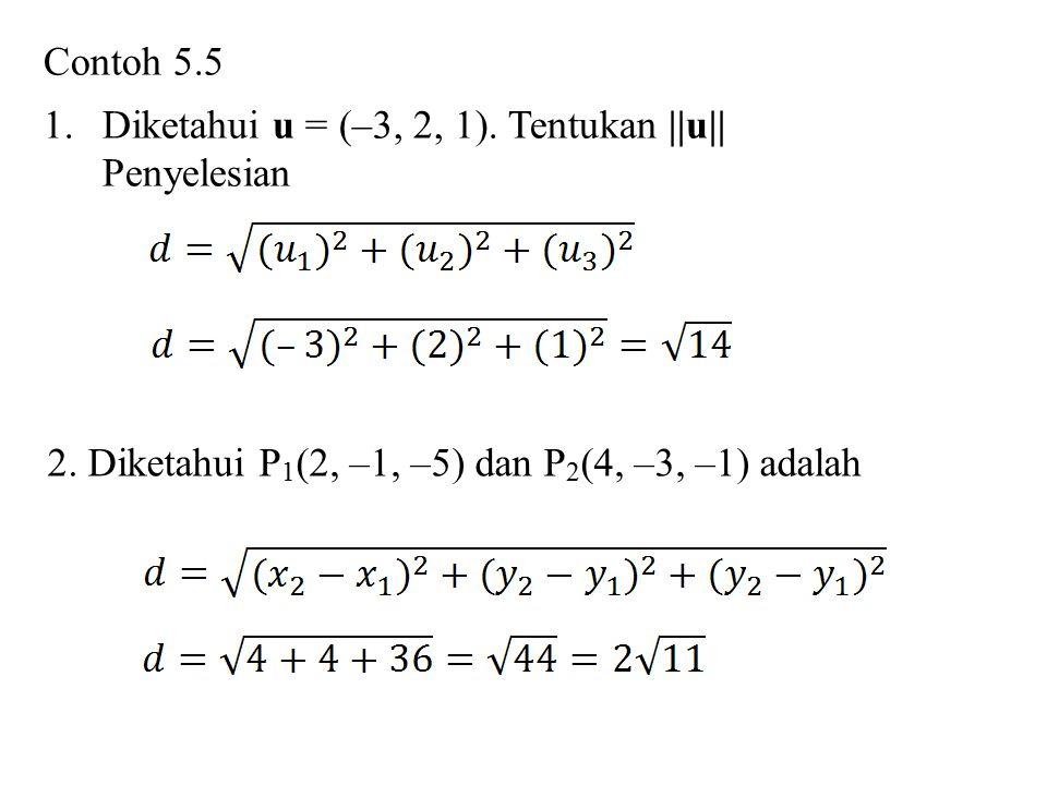 Contoh 5.5 Diketahui u = (–3, 2, 1). Tentukan ||u|| Penyelesian.
