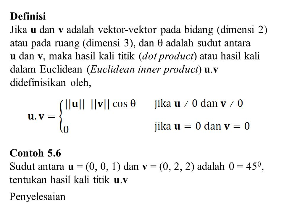 Definisi Jika u dan v adalah vektor-vektor pada bidang (dimensi 2) atau pada ruang (dimensi 3), dan  adalah sudut antara.