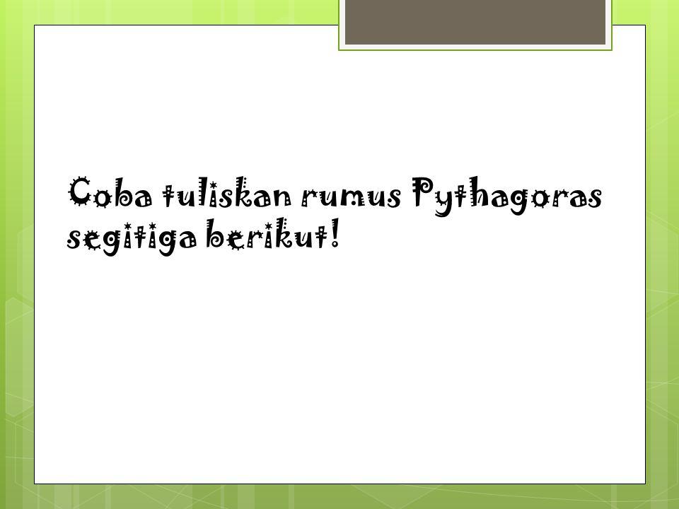 Coba tuliskan rumus Pythagoras segitiga berikut!