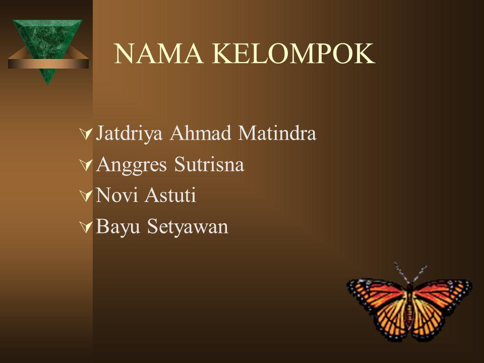 NAMA KELOMPOK Jatdriya Ahmad Matindra Anggres Sutrisna Novi Astuti
