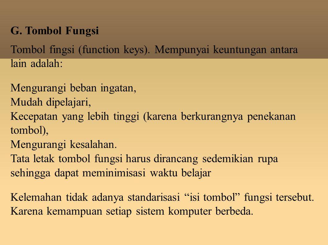 G. Tombol Fungsi Tombol fingsi (function keys). Mempunyai keuntungan antara lain adalah: Mengurangi beban ingatan,