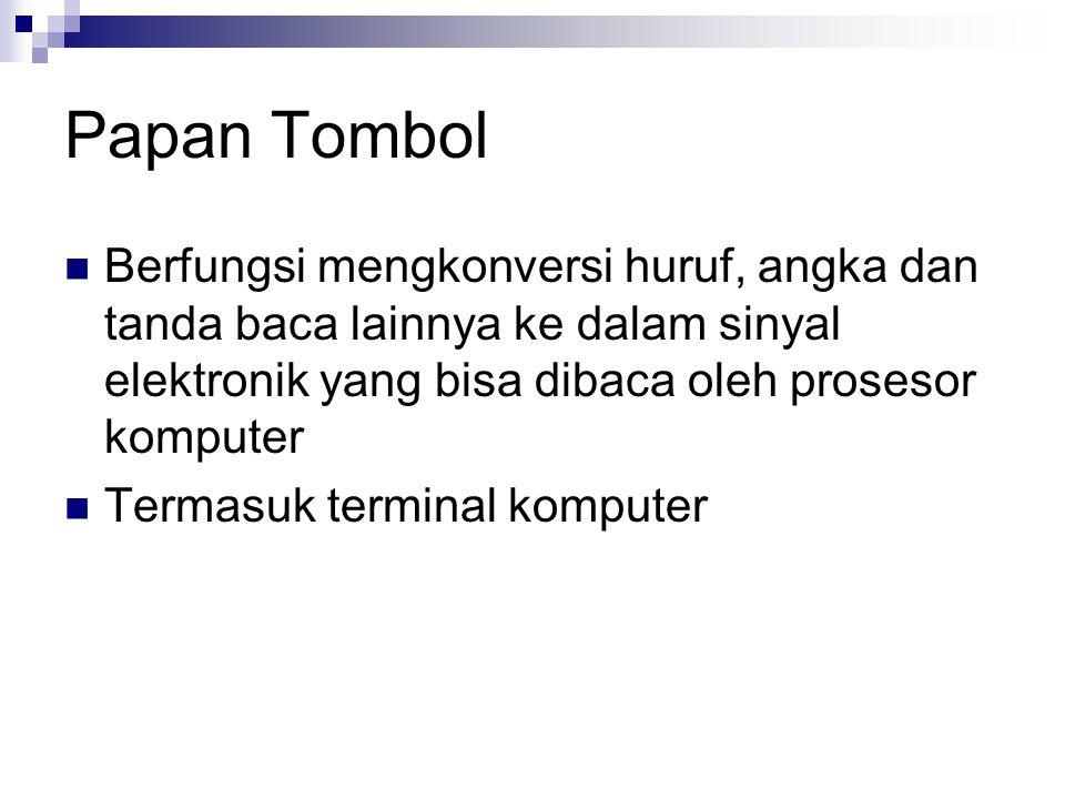 Papan Tombol Berfungsi mengkonversi huruf, angka dan tanda baca lainnya ke dalam sinyal elektronik yang bisa dibaca oleh prosesor komputer.
