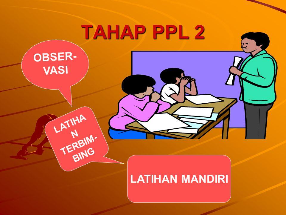 TAHAP PPL 2 OBSER-VASI LATIHAN TERBIM-BING LATIHAN MANDIRI