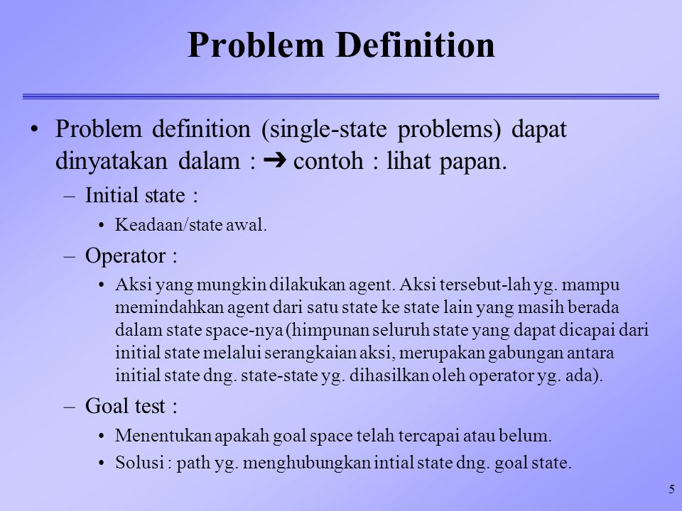 Problem Definition 4/9/2017. Problem definition (single-state problems) dapat dinyatakan dalam :  contoh : lihat papan.