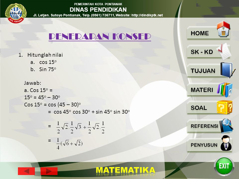 PENERAPAN KONSEP Hitunglah nilai cos 15o Sin 75o Jawab: a. Cos 15o =