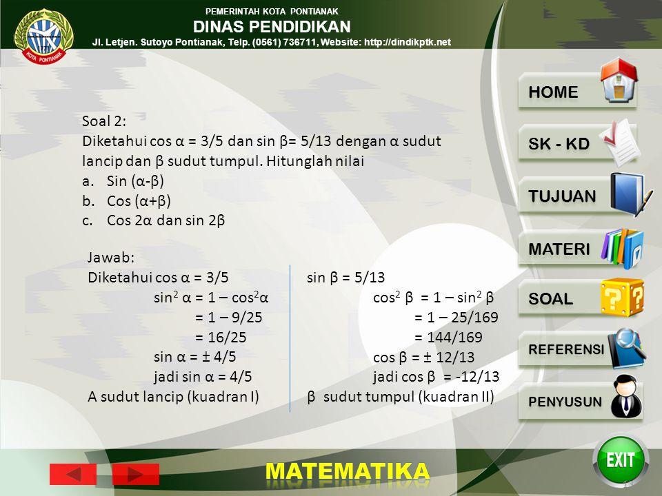 Soal 2: Diketahui cos α = 3/5 dan sin β= 5/13 dengan α sudut lancip dan β sudut tumpul. Hitunglah nilai.