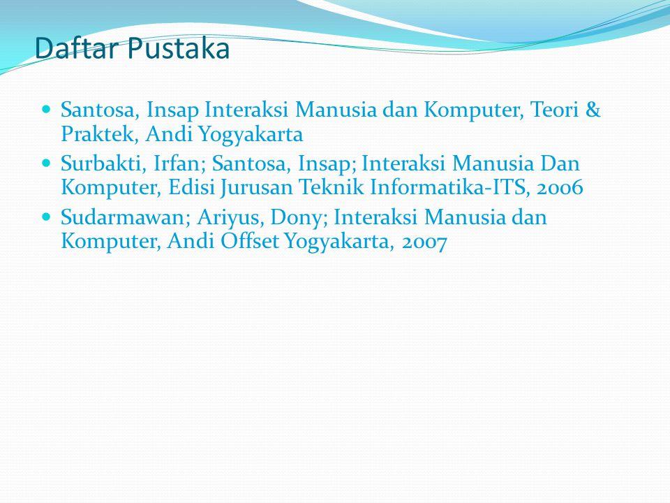 Daftar Pustaka Santosa, Insap Interaksi Manusia dan Komputer, Teori & Praktek, Andi Yogyakarta.