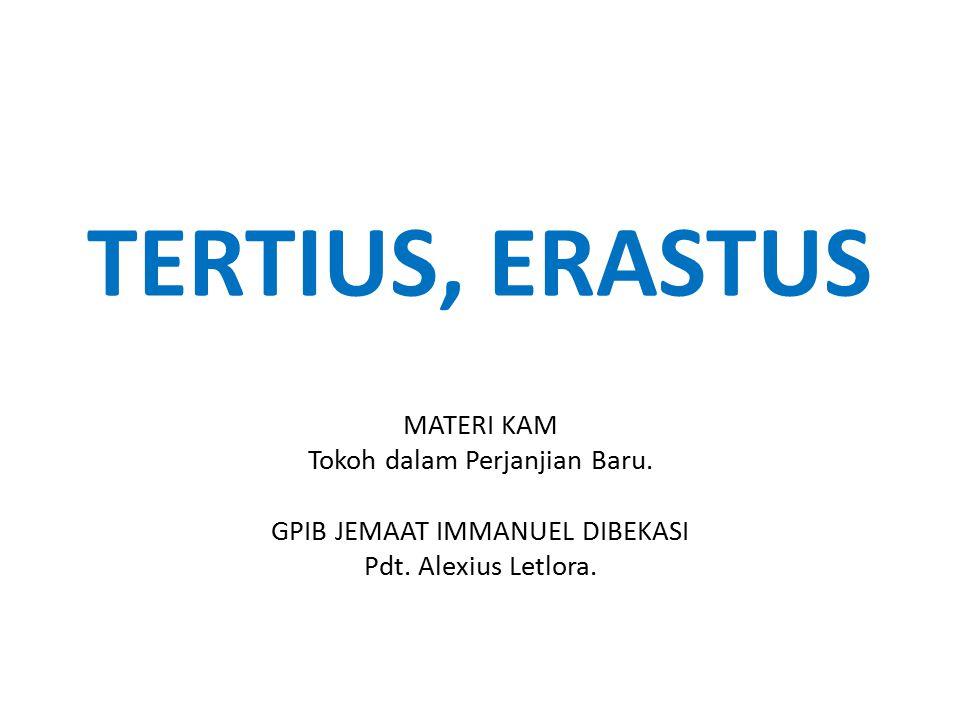 TERTIUS, ERASTUS MATERI KAM Tokoh dalam Perjanjian Baru.
