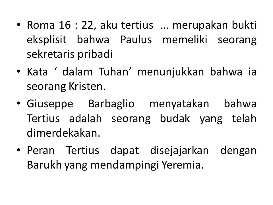 Roma 16 : 22, aku tertius … merupakan bukti eksplisit bahwa Paulus memeliki seorang sekretaris pribadi