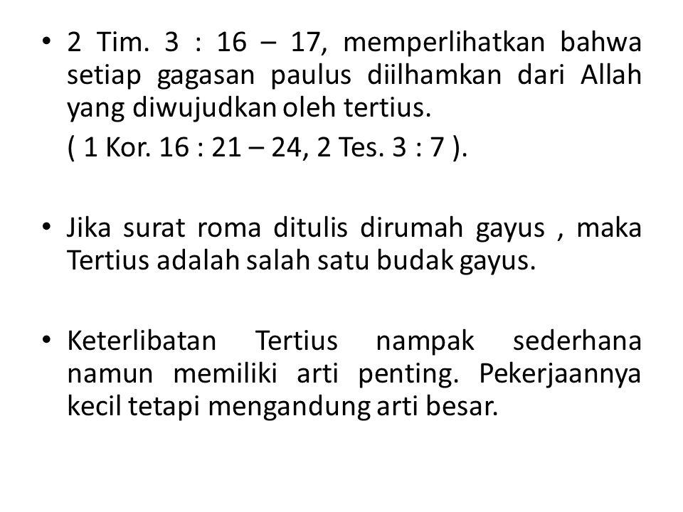 2 Tim. 3 : 16 – 17, memperlihatkan bahwa setiap gagasan paulus diilhamkan dari Allah yang diwujudkan oleh tertius.