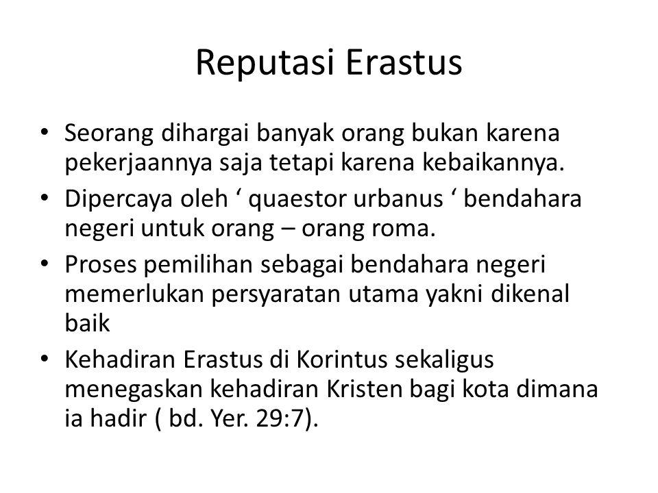 Reputasi Erastus Seorang dihargai banyak orang bukan karena pekerjaannya saja tetapi karena kebaikannya.