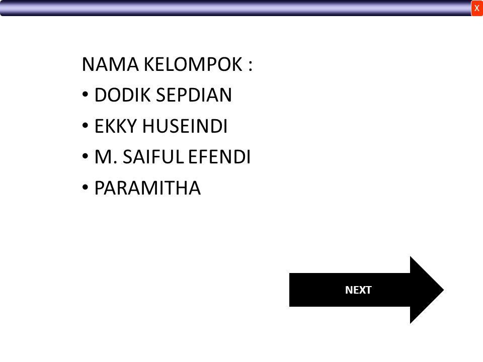 NAMA KELOMPOK : DODIK SEPDIAN EKKY HUSEINDI M. SAIFUL EFENDI PARAMITHA