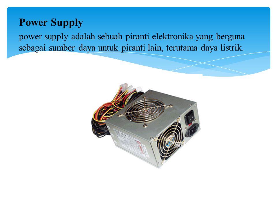 Power Supply power supply adalah sebuah piranti elektronika yang berguna sebagai sumber daya untuk piranti lain, terutama daya listrik.
