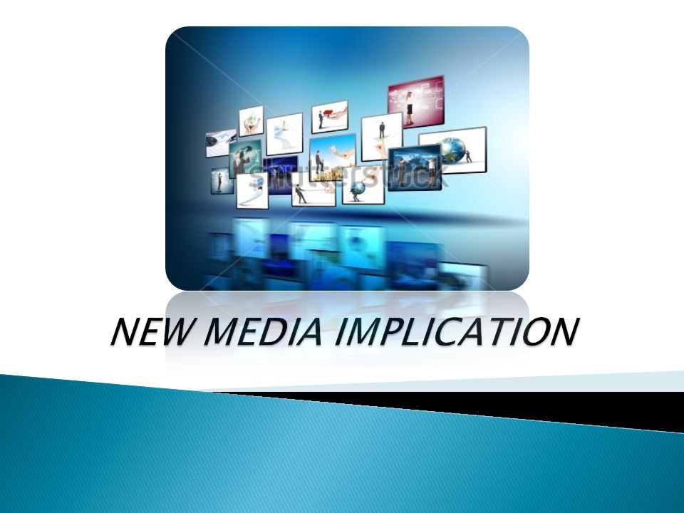 NEW MEDIA IMPLICATION