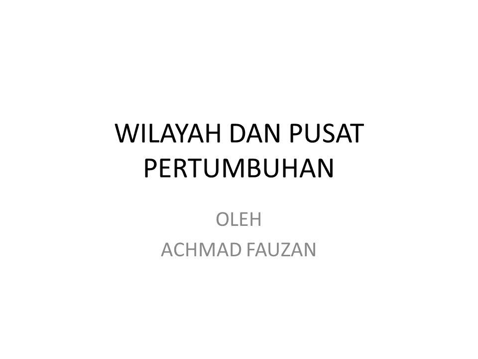 WILAYAH DAN PUSAT PERTUMBUHAN
