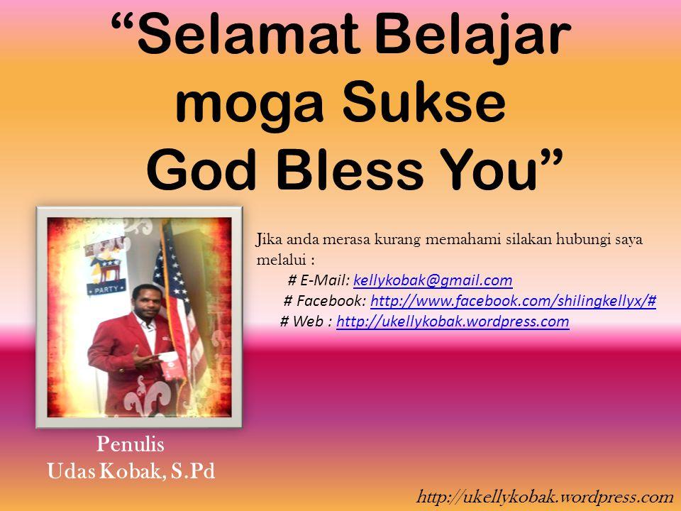 Selamat Belajar moga Sukse God Bless You