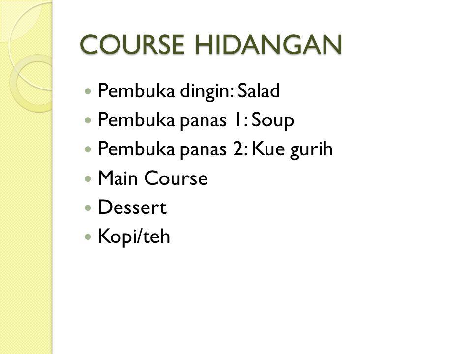 COURSE HIDANGAN Pembuka dingin: Salad Pembuka panas 1: Soup