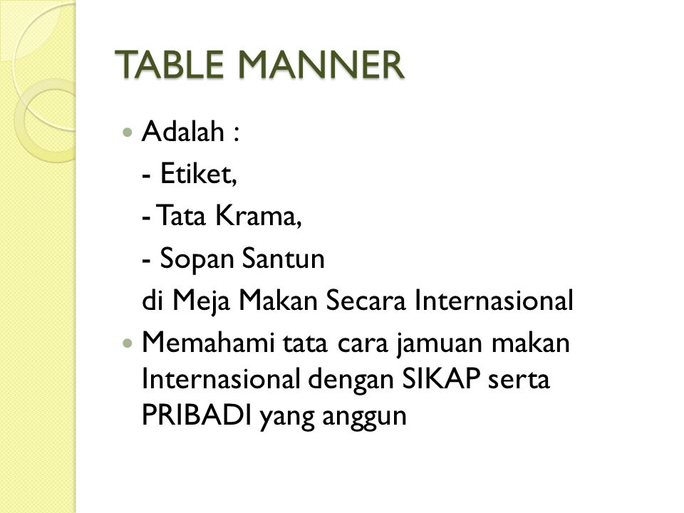 TABLE MANNER Adalah : - Etiket, - Tata Krama, - Sopan Santun