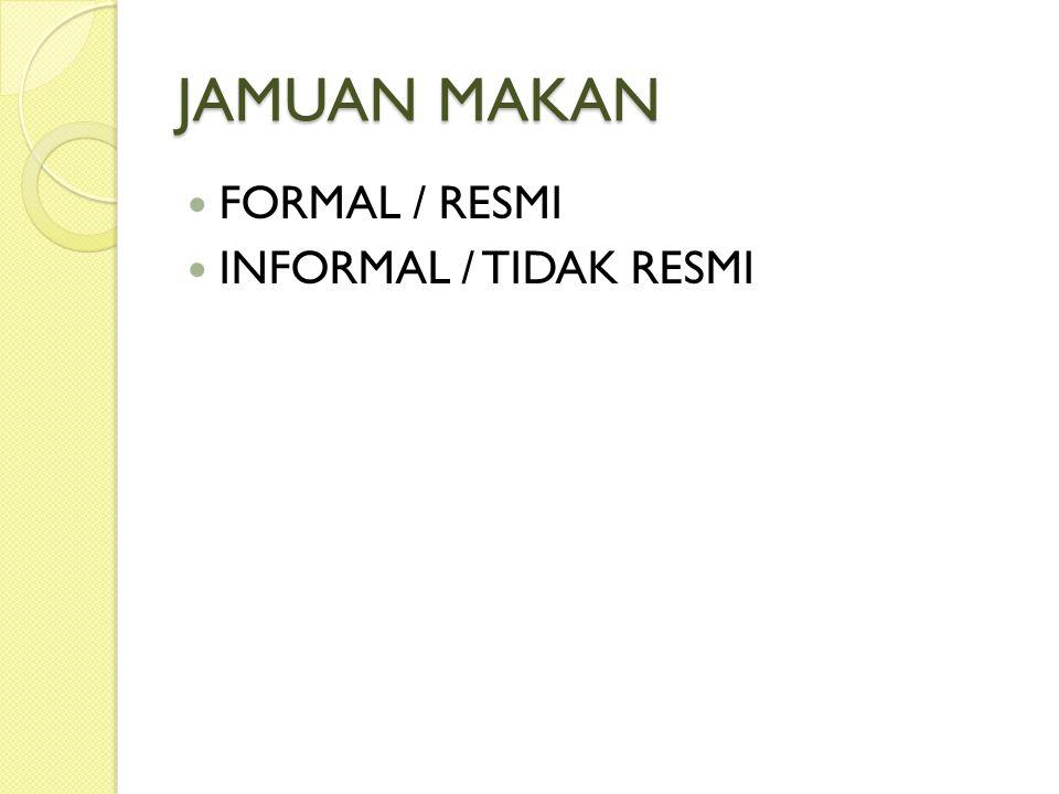 JAMUAN MAKAN FORMAL / RESMI INFORMAL / TIDAK RESMI