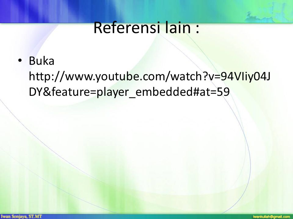 Referensi lain : Buka http://www.youtube.com/watch v=94VIiy04JDY&feature=player_embedded#at=59