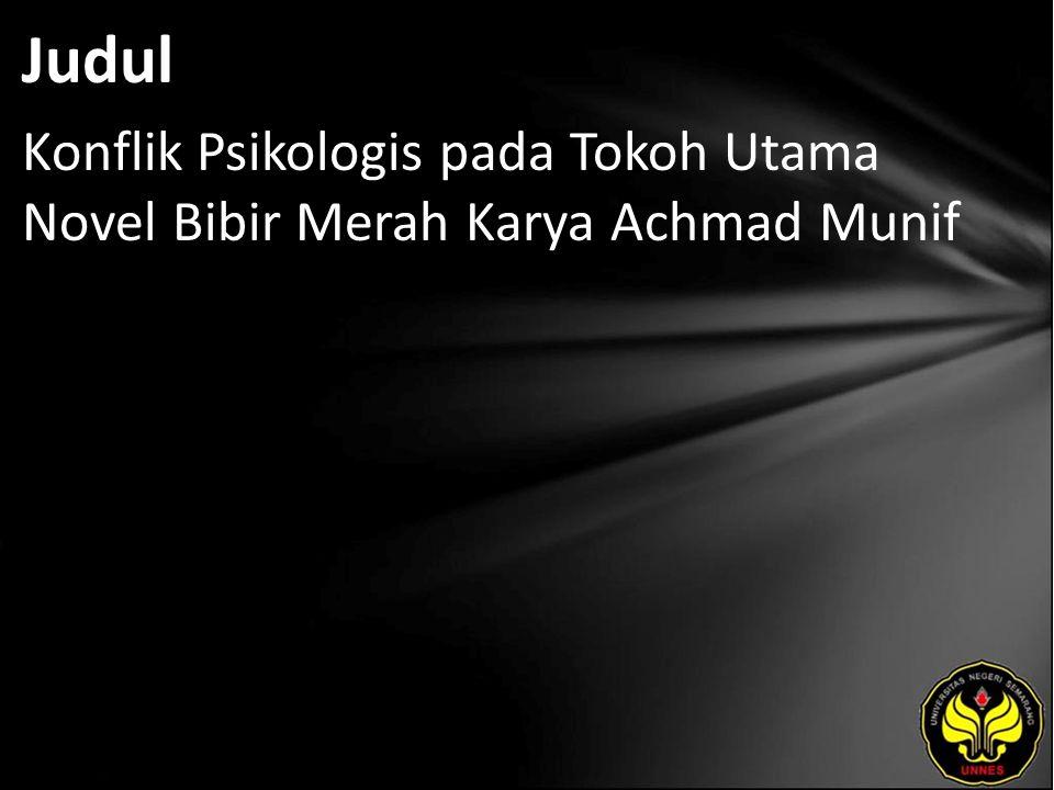 Judul Konflik Psikologis pada Tokoh Utama Novel Bibir Merah Karya Achmad Munif