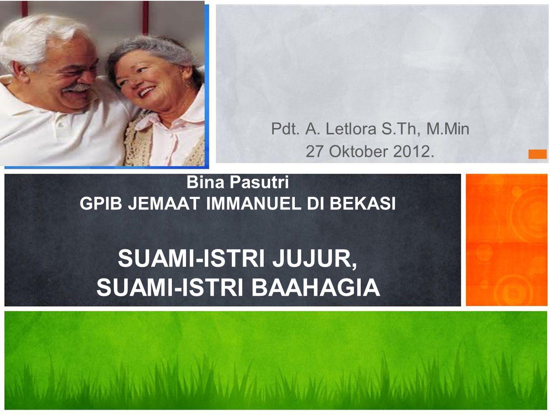 Pdt. A. Letlora S.Th, M.Min 27 Oktober 2012. Bina Pasutri GPIB JEMAAT IMMANUEL DI BEKASI SUAMI-ISTRI JUJUR, SUAMI-ISTRI BAAHAGIA.