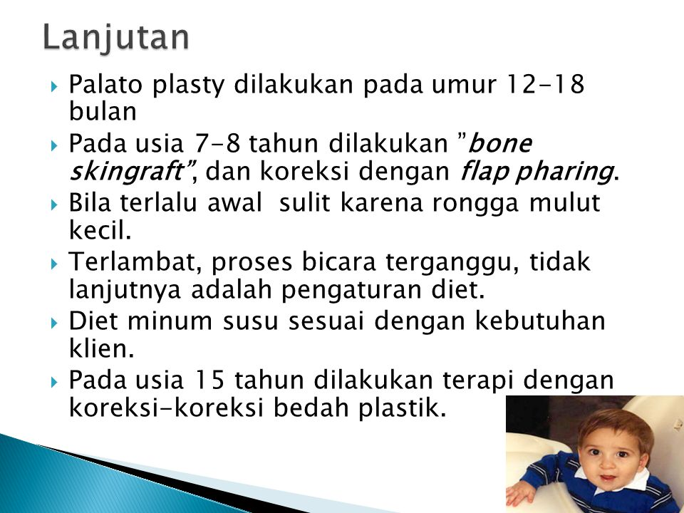 Lanjutan Palato plasty dilakukan pada umur 12-18 bulan