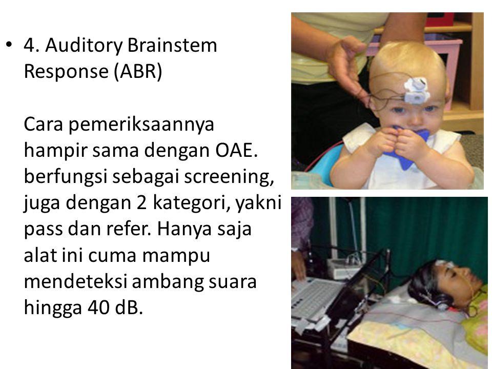4. Auditory Brainstem Response (ABR) Cara pemeriksaannya hampir sama dengan OAE.