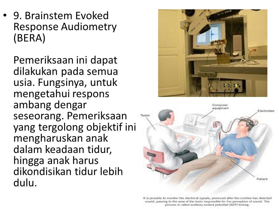 9. Brainstem Evoked Response Audiometry (BERA) Pemeriksaan ini dapat dilakukan pada semua usia.