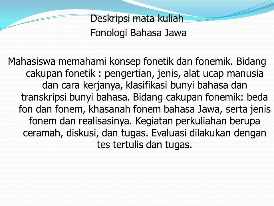 Deskripsi mata kuliah Fonologi Bahasa Jawa Mahasiswa memahami konsep fonetik dan fonemik.