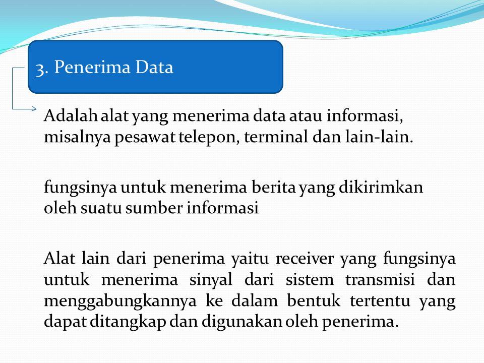 3. Penerima Data