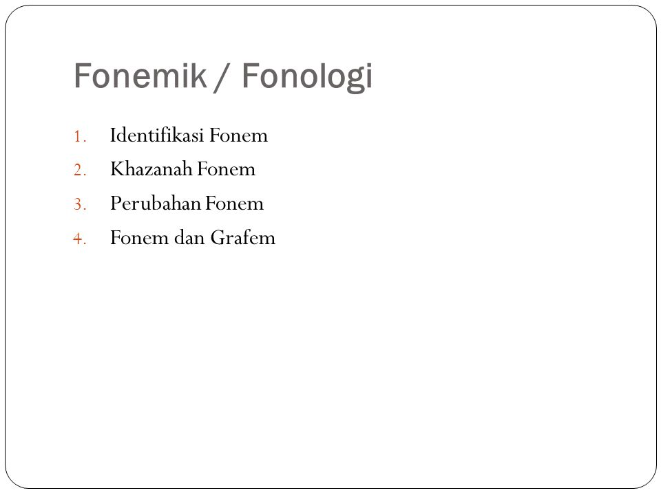 Fonemik / Fonologi Identifikasi Fonem Khazanah Fonem Perubahan Fonem