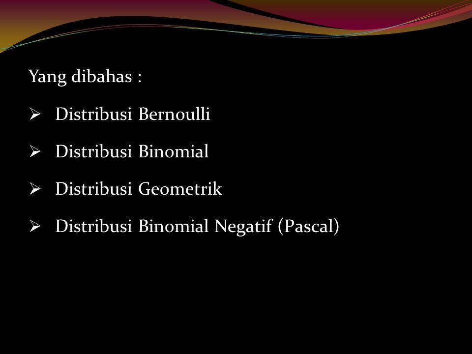 Yang dibahas : Distribusi Bernoulli. Distribusi Binomial.