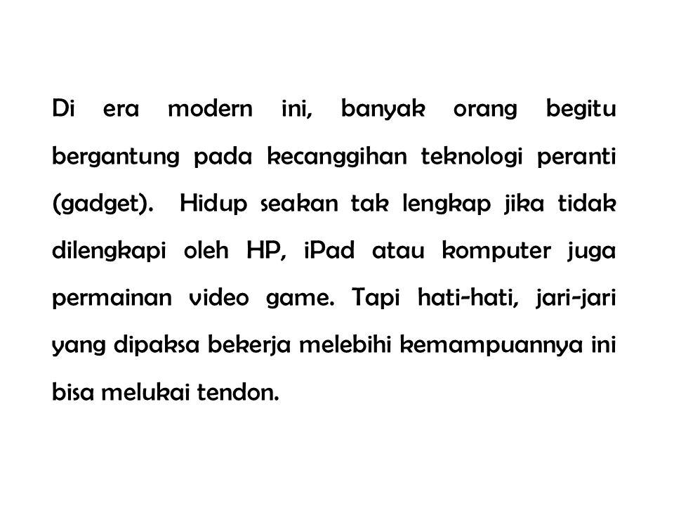 Di era modern ini, banyak orang begitu bergantung pada kecanggihan teknologi peranti (gadget).
