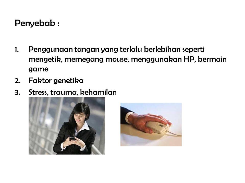 Penyebab : Penggunaan tangan yang terlalu berlebihan seperti mengetik, memegang mouse, menggunakan HP, bermain game.