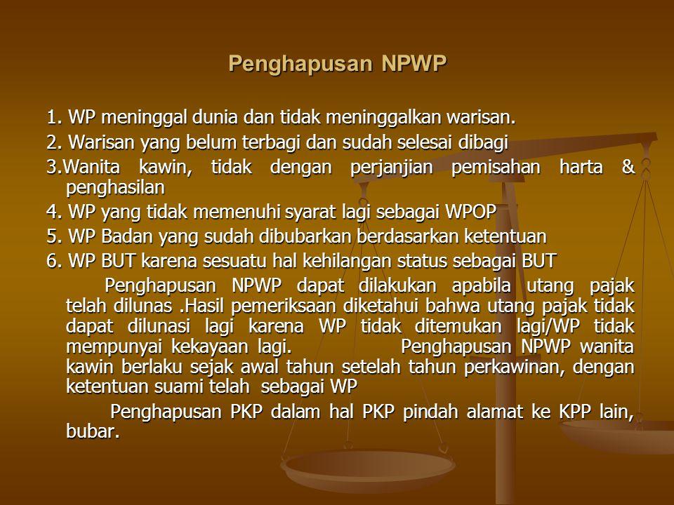 Penghapusan NPWP 1. WP meninggal dunia dan tidak meninggalkan warisan.