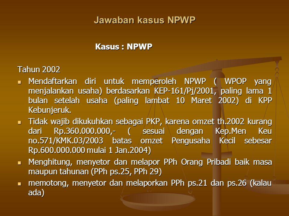 Jawaban kasus NPWP Kasus : NPWP Tahun 2002
