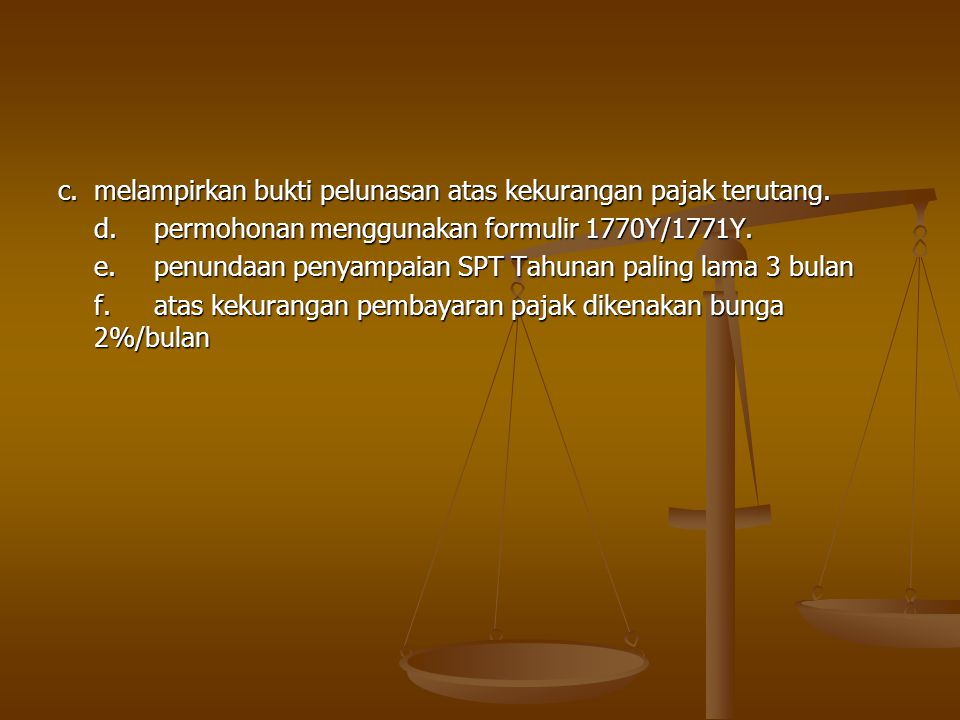 c. melampirkan bukti pelunasan atas kekurangan pajak terutang.