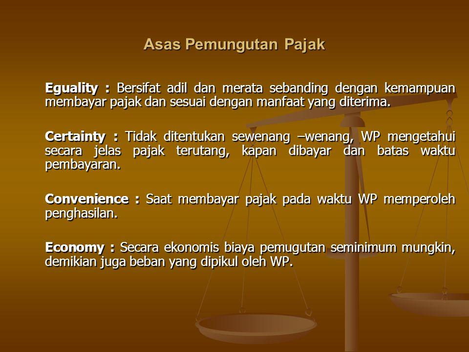 Asas Pemungutan Pajak Eguality : Bersifat adil dan merata sebanding dengan kemampuan membayar pajak dan sesuai dengan manfaat yang diterima.