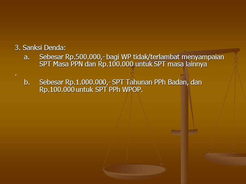 3. Sanksi Denda: a. Sebesar Rp.500.000,- bagi WP tidak/terlambat menyampaian SPT Masa PPN dan Rp.100.000 untuk SPT masa lainnya.
